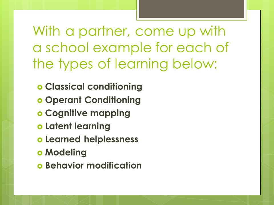 With a partner, come up with a school example for each of the types of learning below: