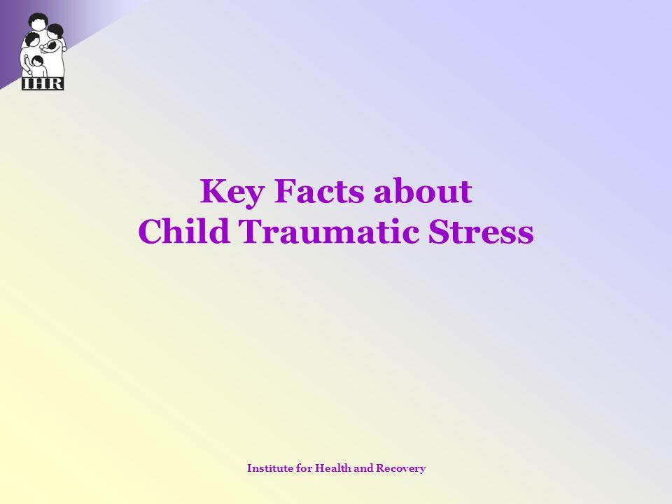 Key Facts about Child Traumatic Stress