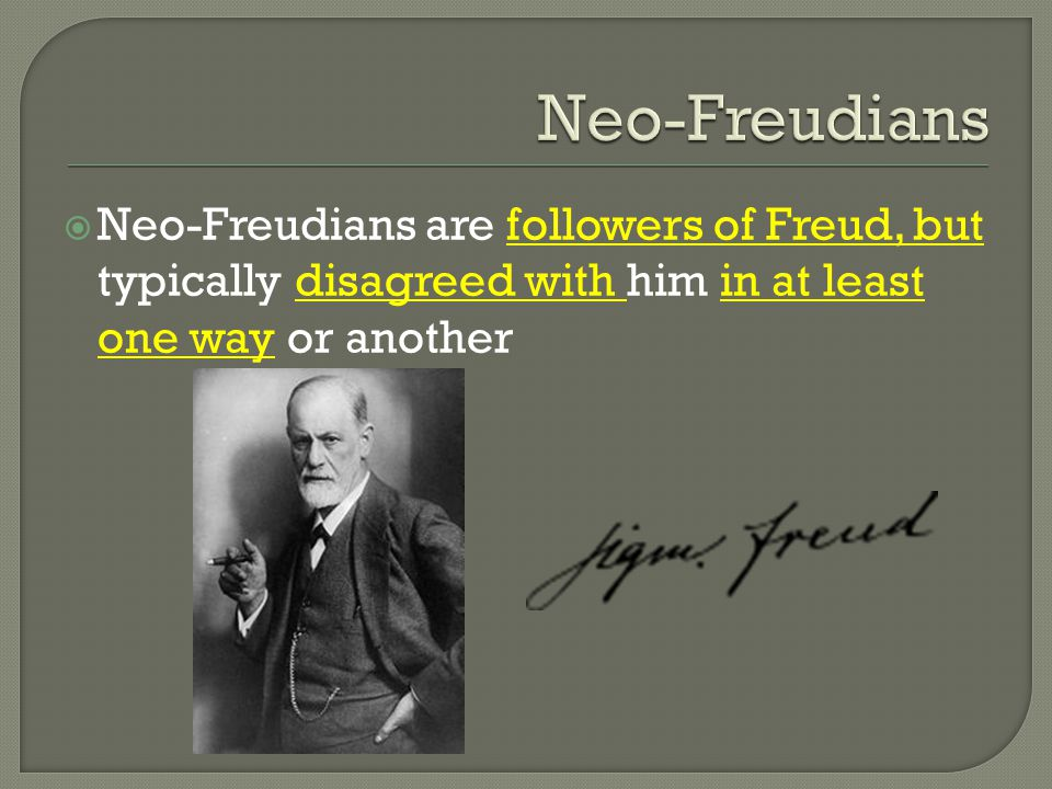 Neo-Freudians Neo-Freudians are followers of Freud, but typically disagreed with him in at least one way or another.