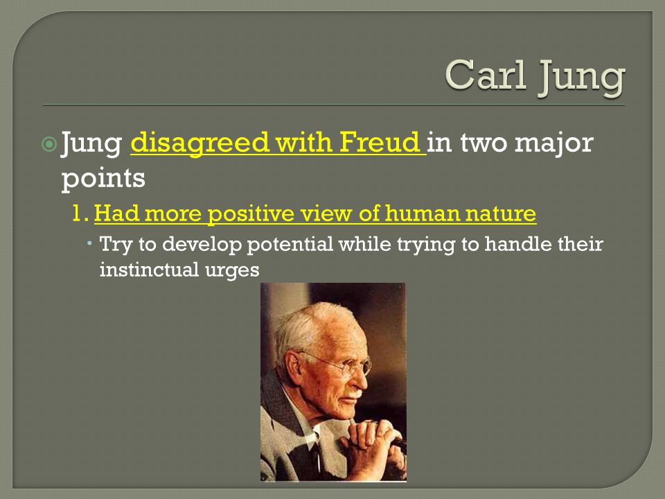 Carl Jung Jung disagreed with Freud in two major points