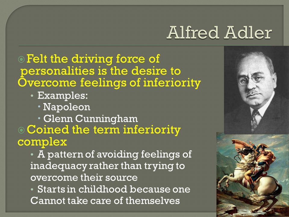 Alfred Adler Felt the driving force of personalities is the desire to