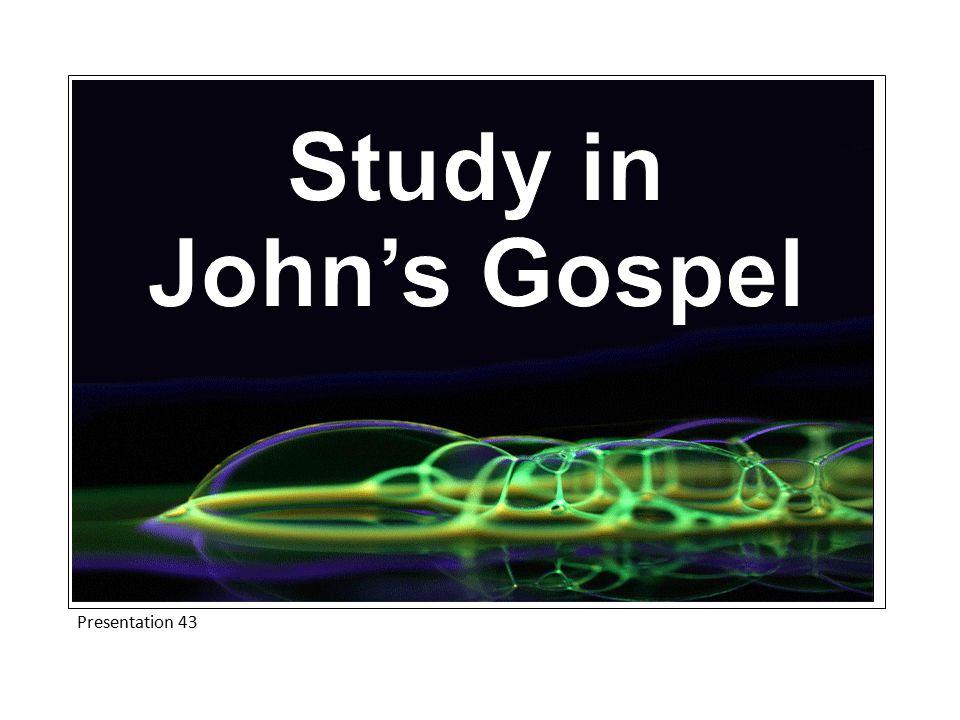 Study in John's Gospel Presentation 43