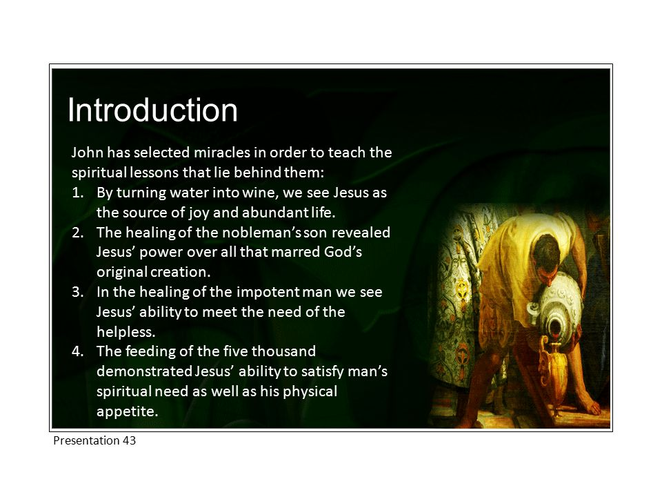 Introduction John has selected miracles in order to teach the spiritual lessons that lie behind them: