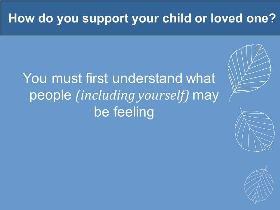 How do you support your child or loved one