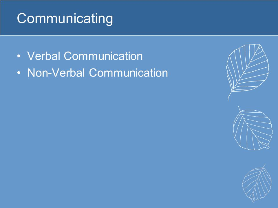 Communicating Verbal Communication Non-Verbal Communication