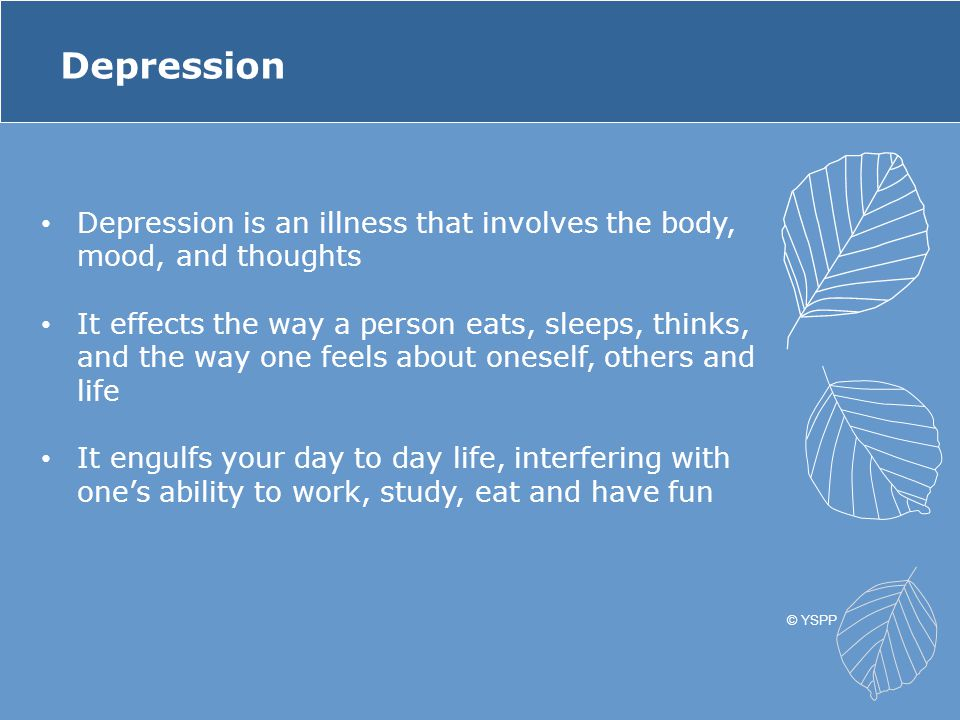 Depression Depression is an illness that involves the body, mood, and thoughts.