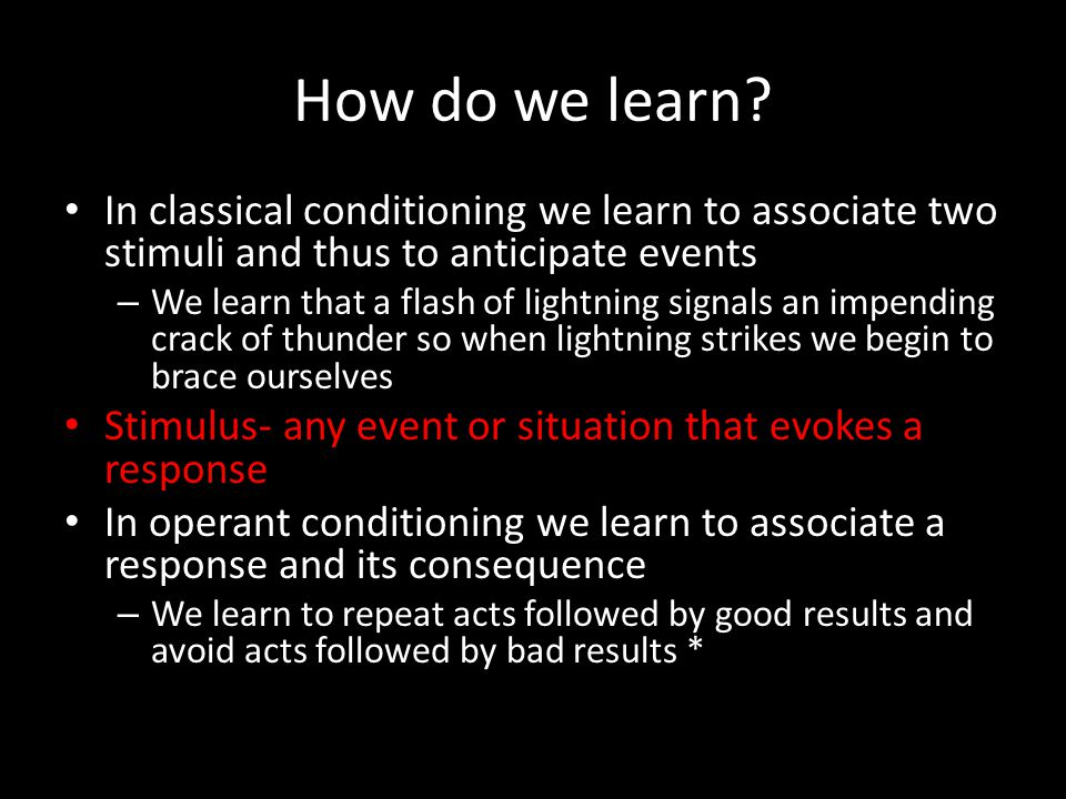 How do we learn In classical conditioning we learn to associate two stimuli and thus to anticipate events.