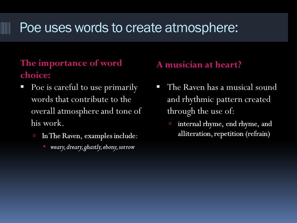 Poe uses words to create atmosphere: