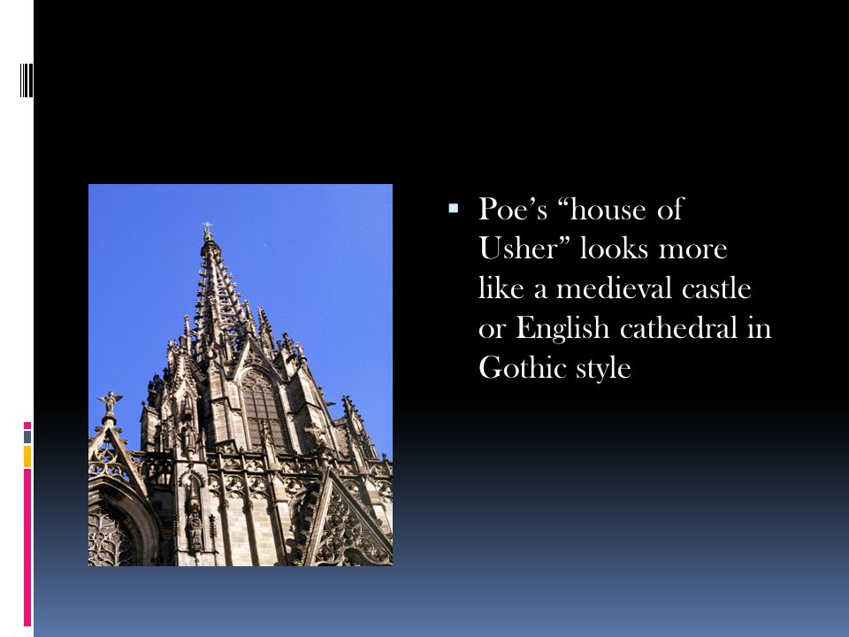 Poe's house of Usher looks more like a medieval castle or English cathedral in Gothic style