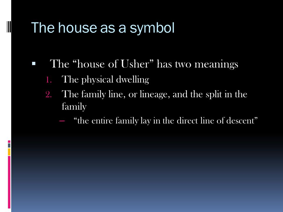 The house as a symbol The house of Usher has two meanings