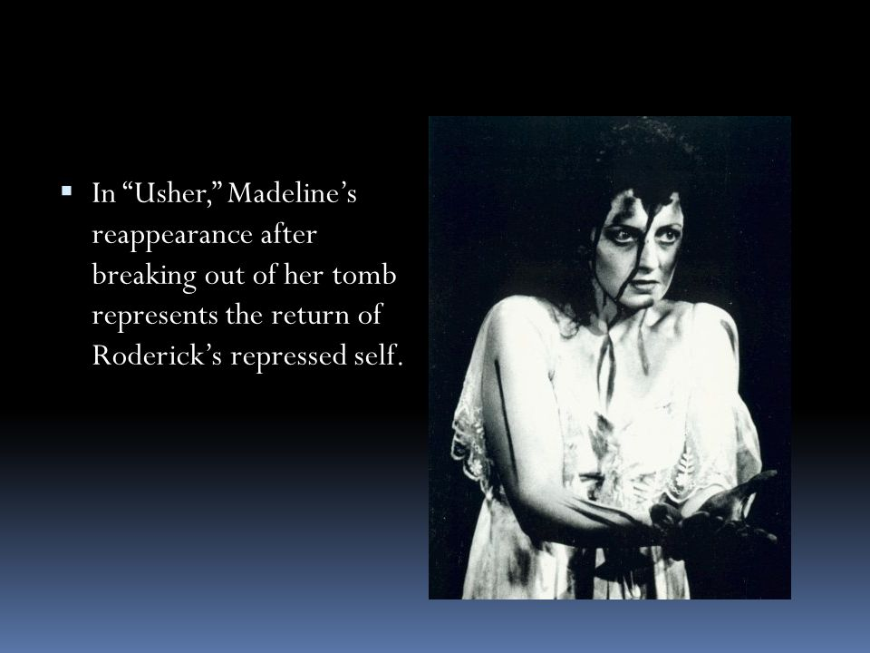 In Usher, Madeline's reappearance after breaking out of her tomb represents the return of Roderick's repressed self.