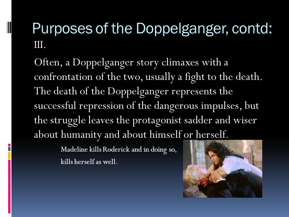 Purposes of the Doppelganger, contd: