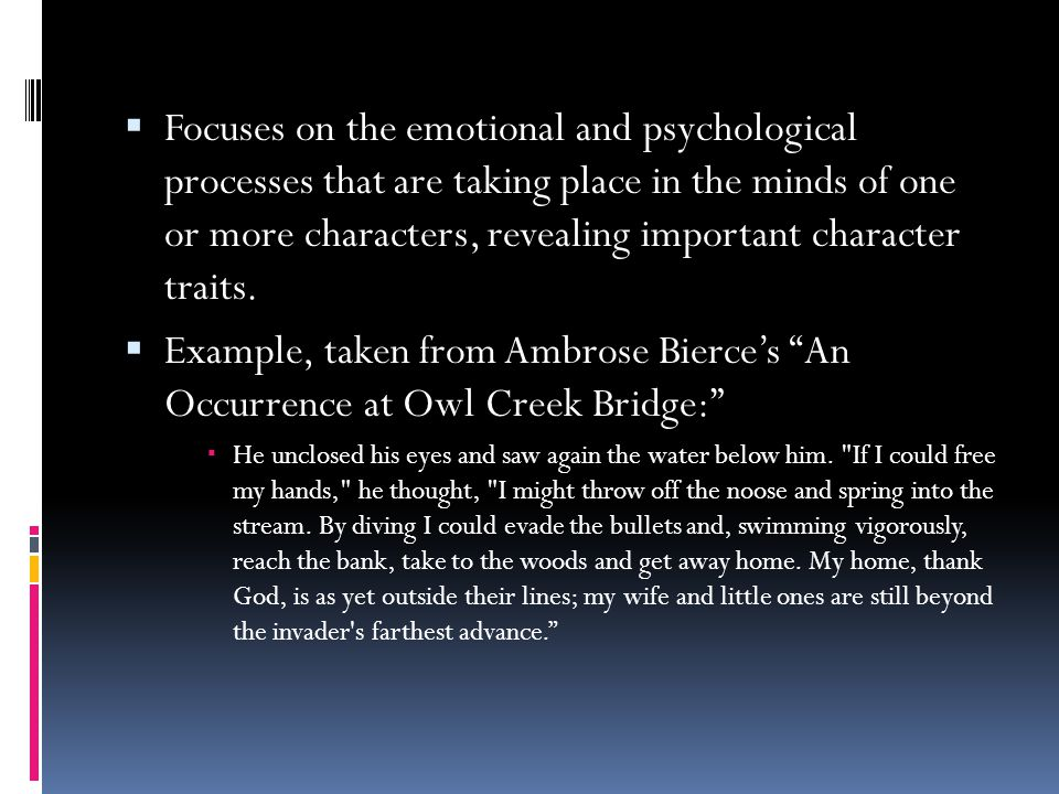 Focuses on the emotional and psychological processes that are taking place in the minds of one or more characters, revealing important character traits.