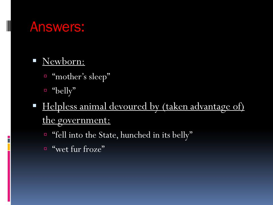 Answers: Newborn: mother's sleep belly Helpless animal devoured by (taken advantage of) the government: