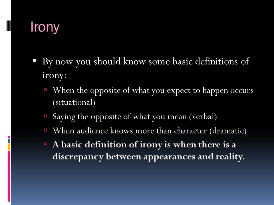 Irony By now you should know some basic definitions of irony: