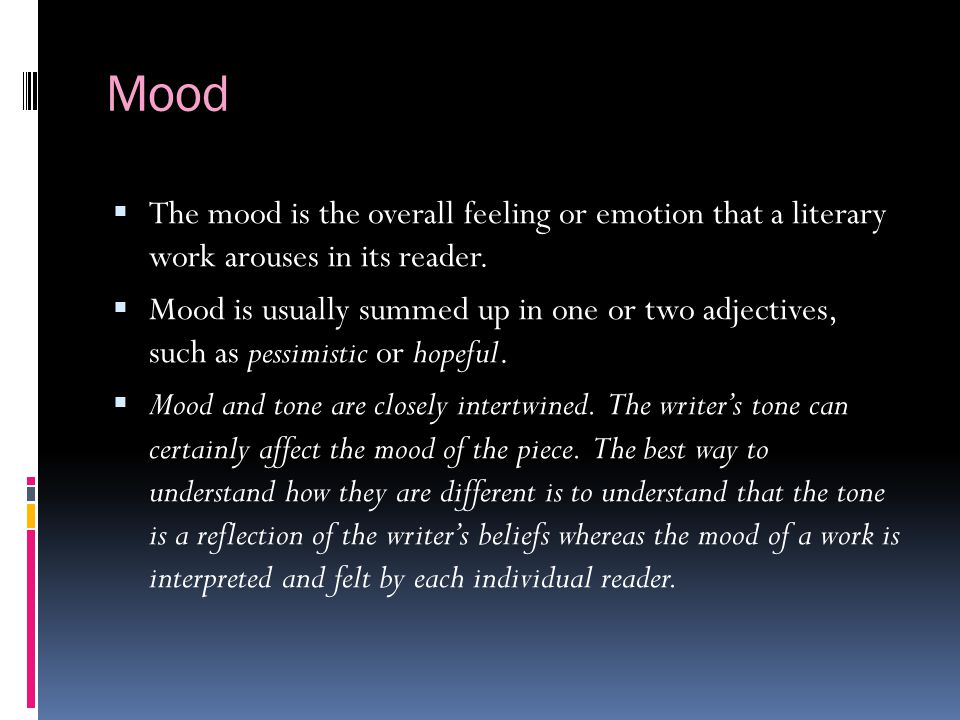 Mood The mood is the overall feeling or emotion that a literary work arouses in its reader.