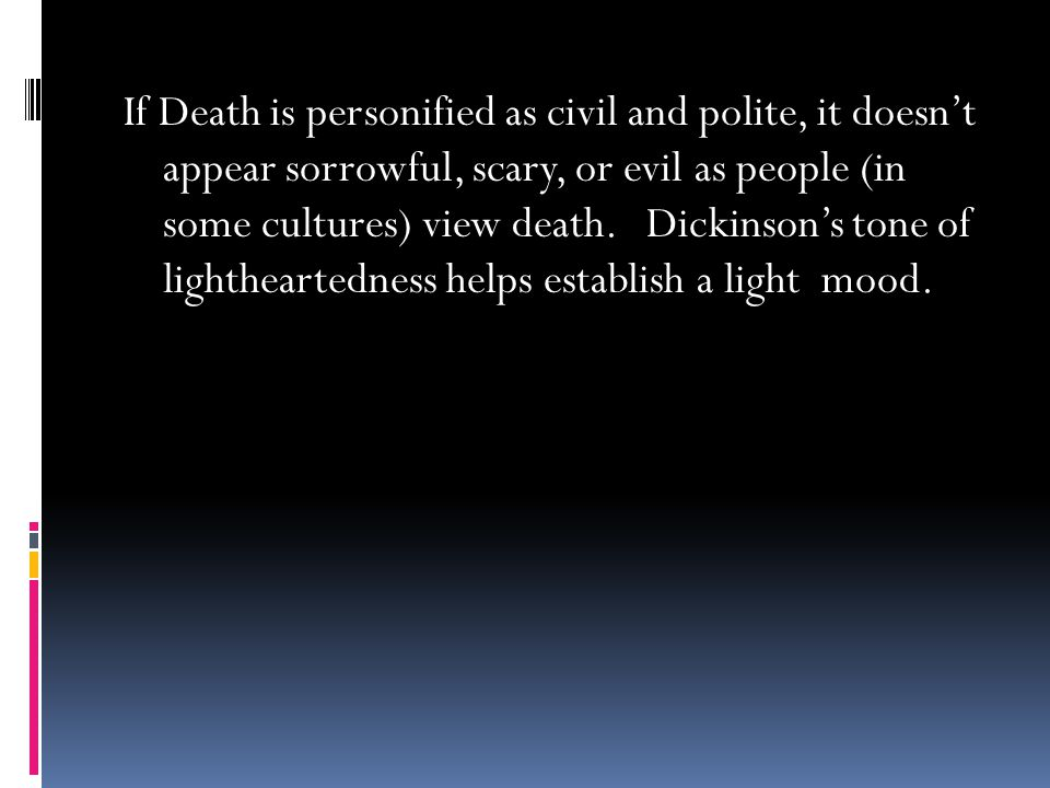 If Death is personified as civil and polite, it doesn't appear sorrowful, scary, or evil as people (in some cultures) view death.
