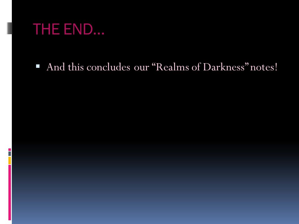 THE END… And this concludes our Realms of Darkness notes!