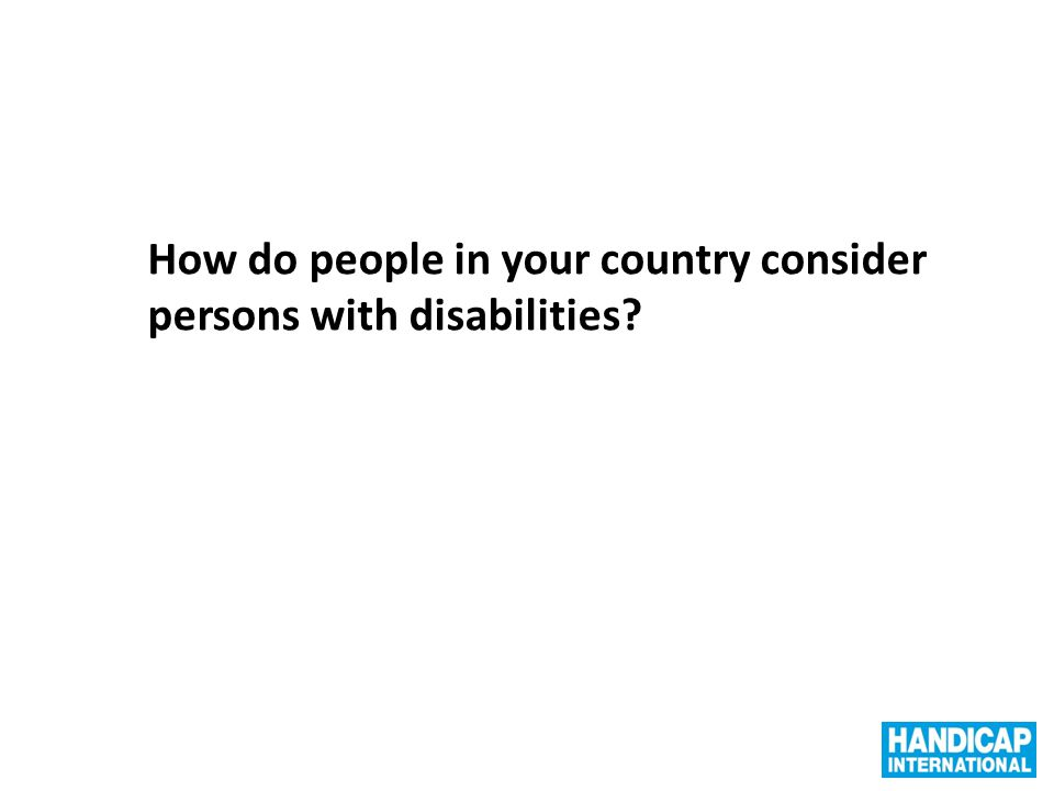 How do people in your country consider persons with disabilities