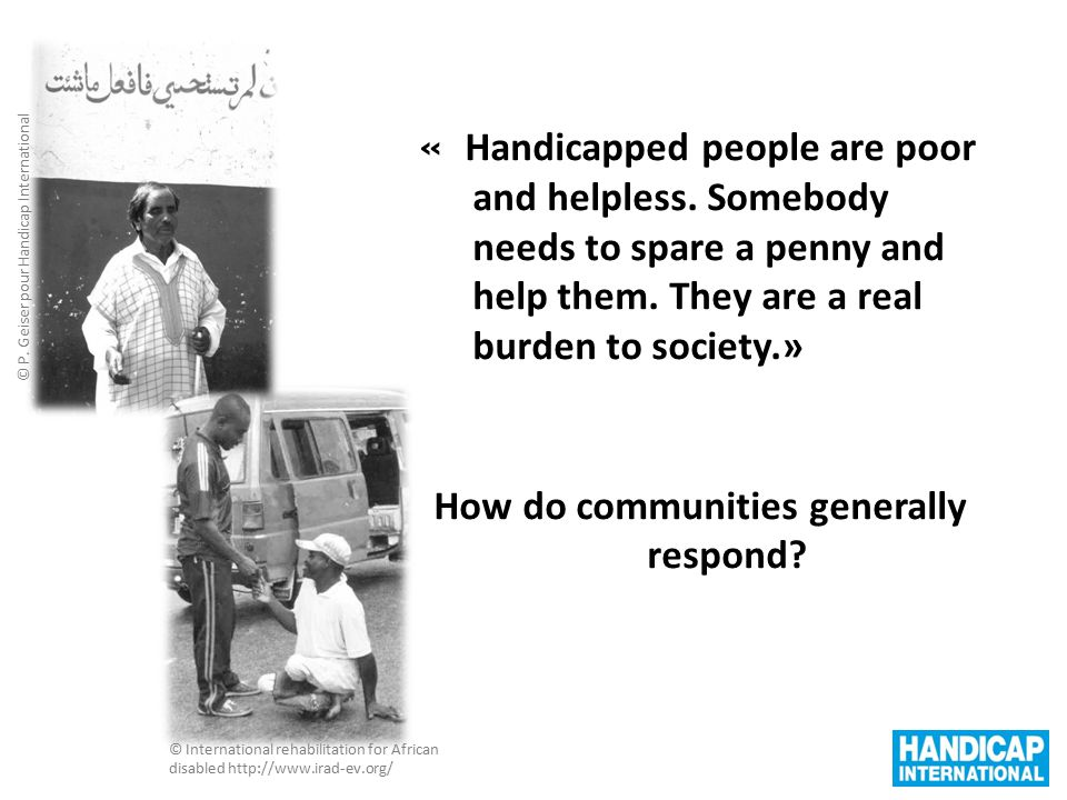 « Handicapped people are poor and helpless