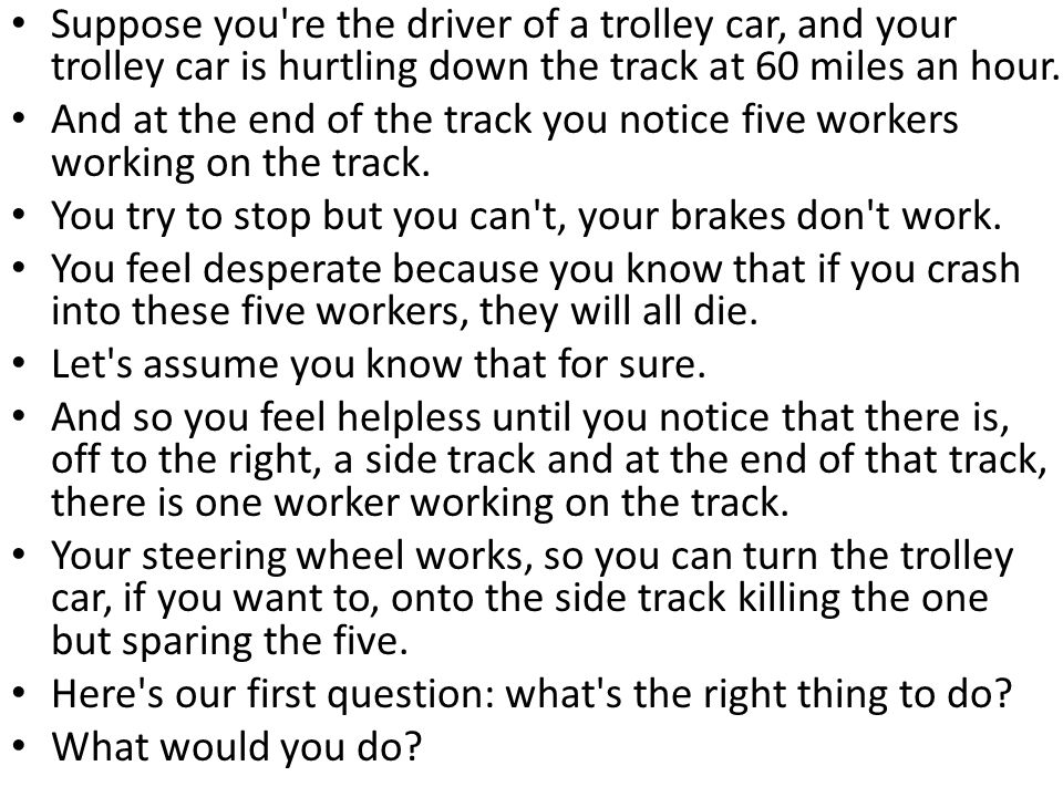 Suppose you re the driver of a trolley car, and your trolley car is hurtling down the track at 60 miles an hour.