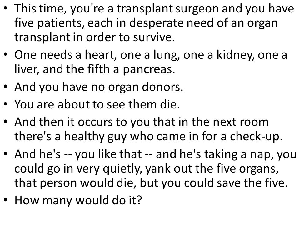 This time, you re a transplant surgeon and you have five patients, each in desperate need of an organ transplant in order to survive.