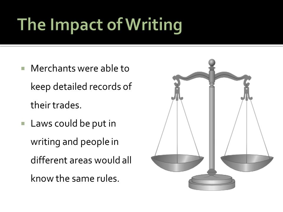 The Impact of Writing Merchants were able to keep detailed records of their trades.