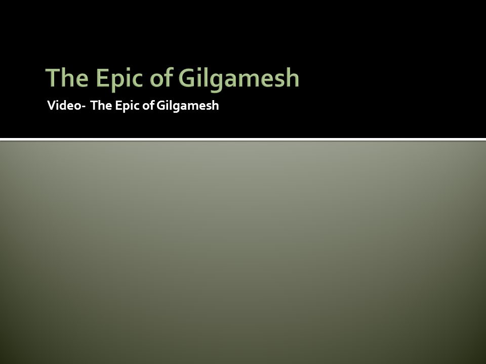 The Epic of Gilgamesh Video- The Epic of Gilgamesh