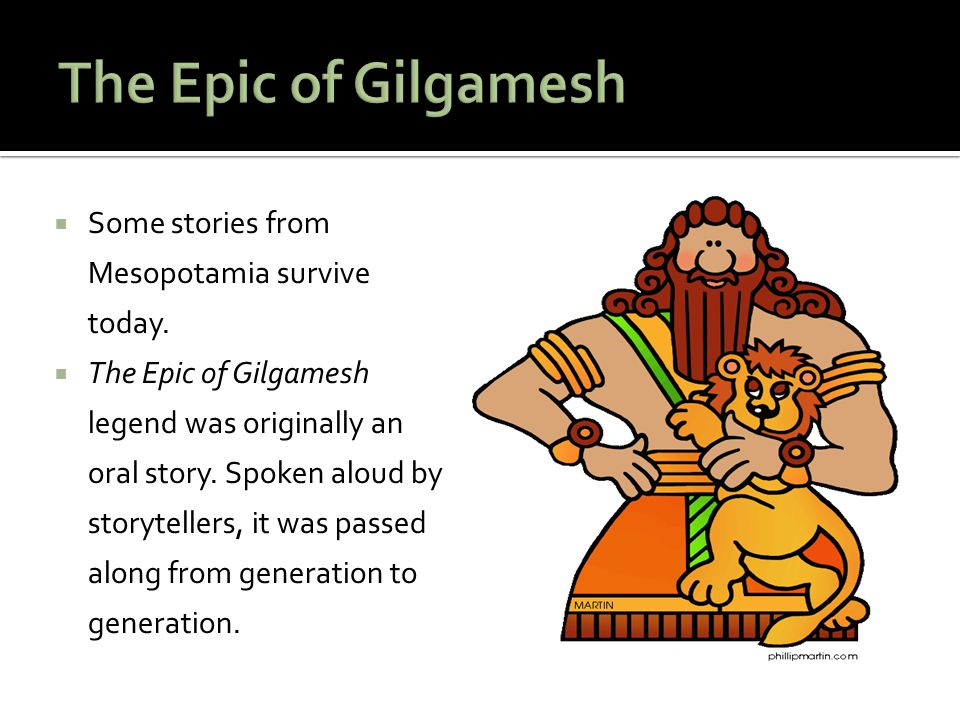 The Epic of Gilgamesh Some stories from Mesopotamia survive today.