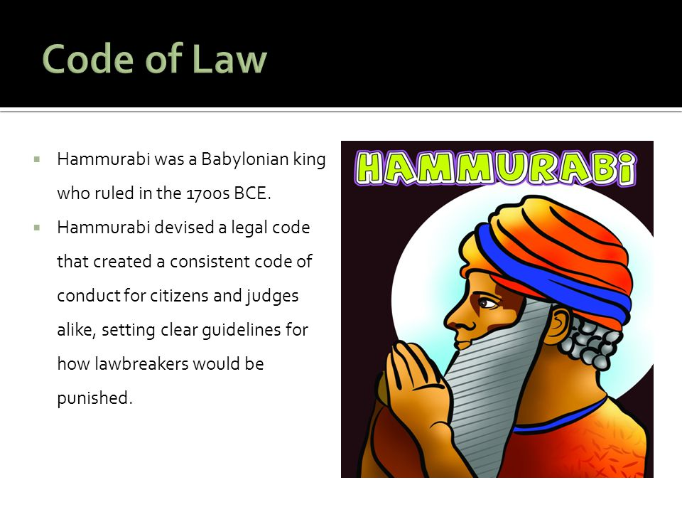 Code of Law Hammurabi was a Babylonian king who ruled in the 1700s BCE.
