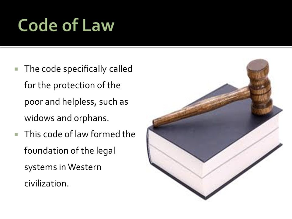 Code of Law The code specifically called for the protection of the poor and helpless, such as widows and orphans.
