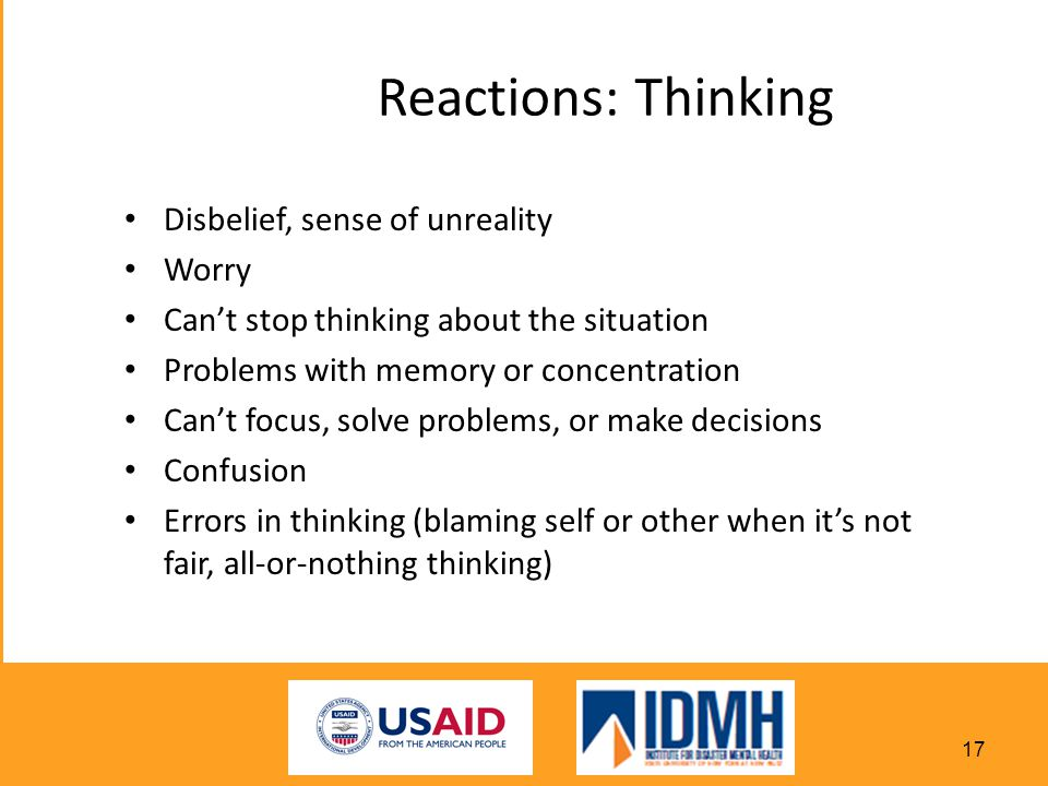 Reactions: Thinking Disbelief, sense of unreality Worry