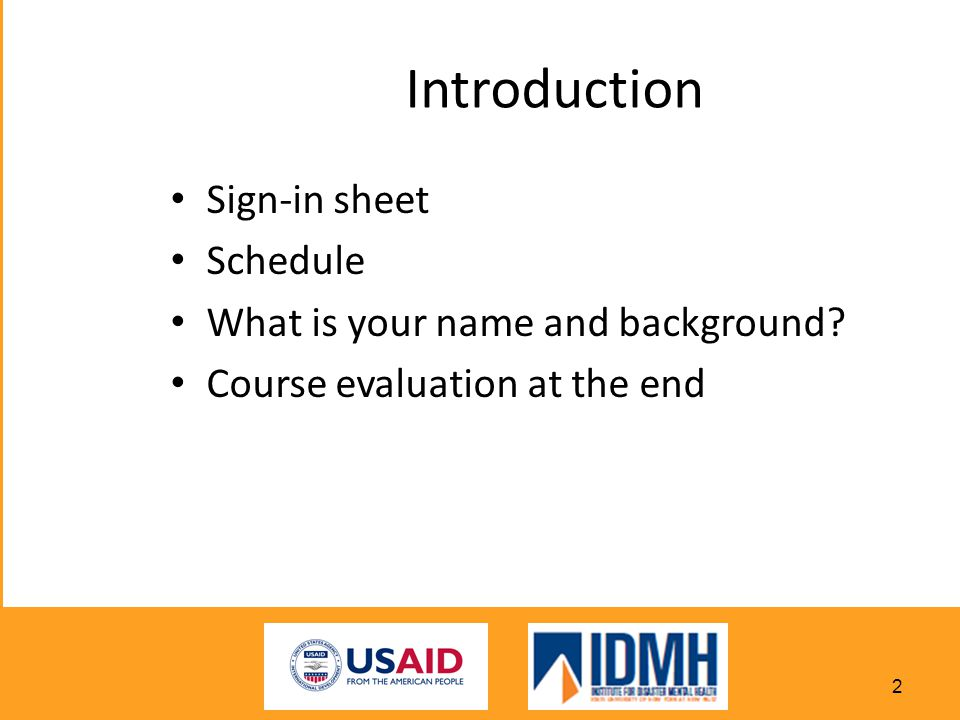 Introduction Sign-in sheet Schedule What is your name and background