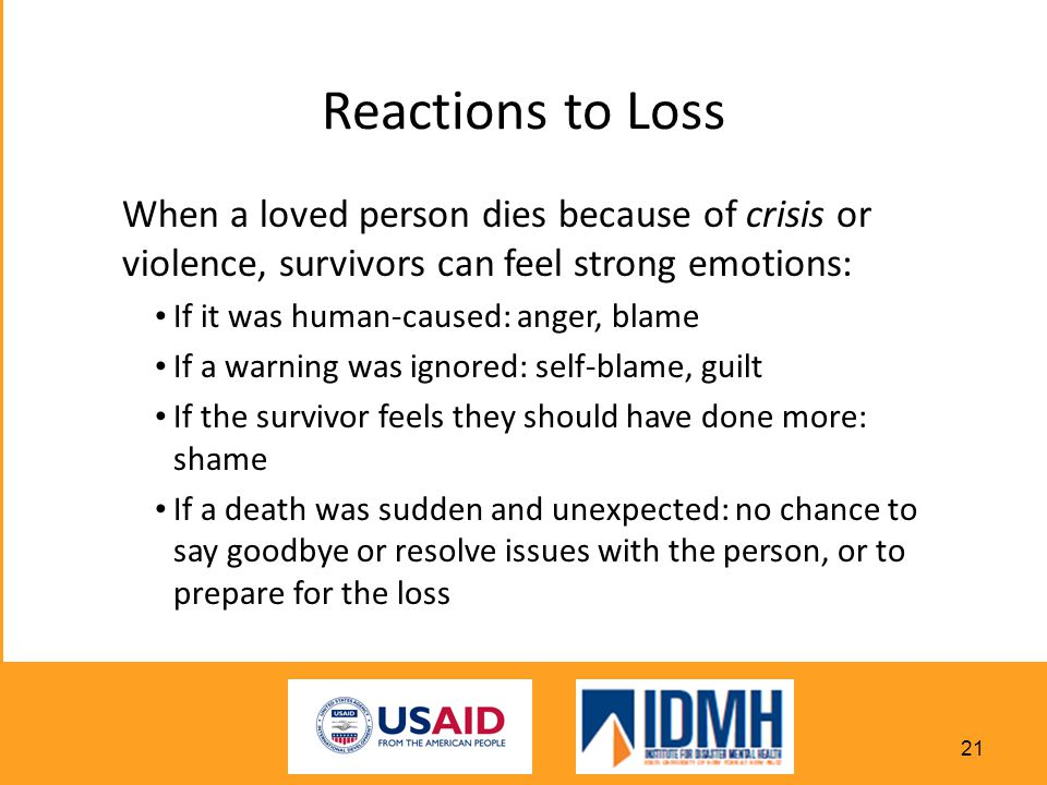 Reactions to Loss When a loved person dies because of crisis or violence, survivors can feel strong emotions: