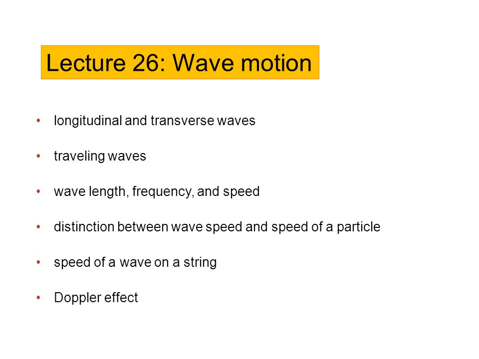 Lecture 26: Wave motion longitudinal and transverse waves