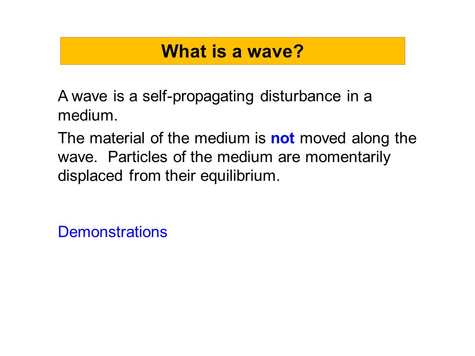 What is a wave A wave is a self-propagating disturbance in a medium.