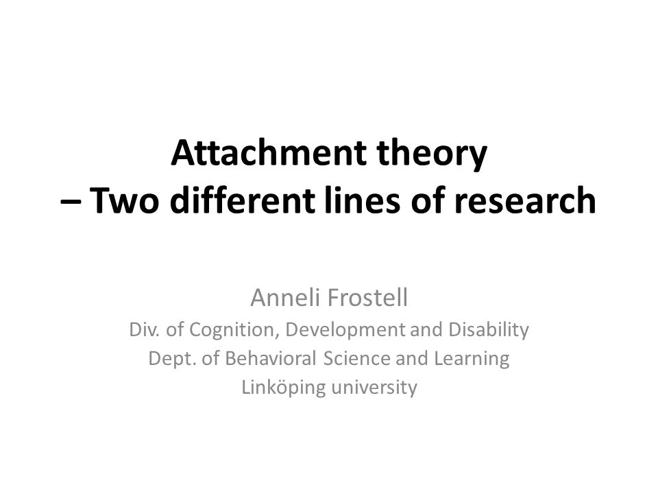 Attachment theory – Two different lines of research