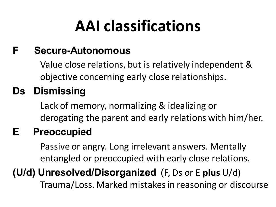 AAI classifications F Secure-Autonomous Value close relations, but is relatively independent & objective concerning early close relationships.
