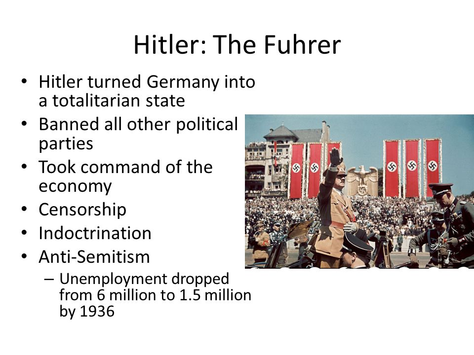 Hitler: The Fuhrer Hitler turned Germany into a totalitarian state
