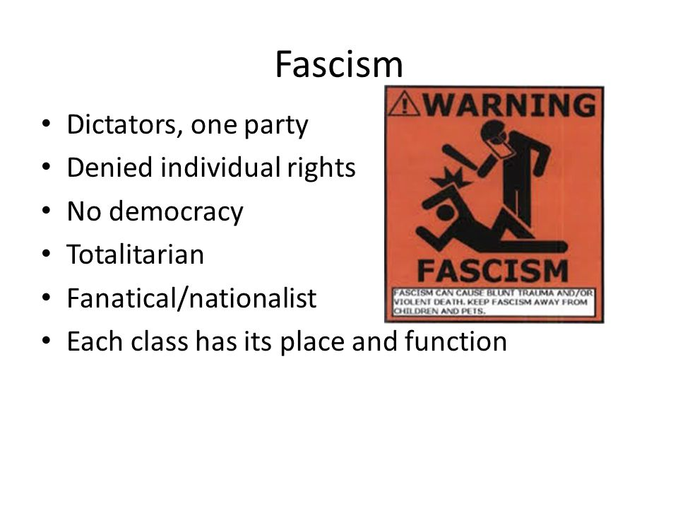 Fascism Dictators, one party Denied individual rights No democracy