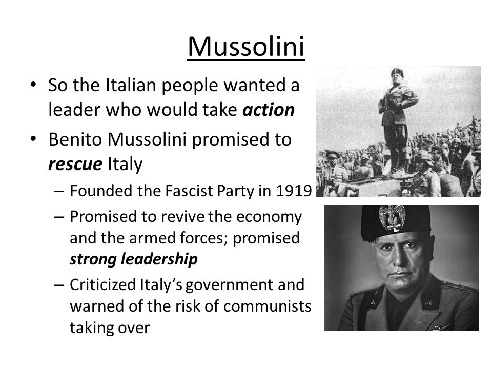 Mussolini So the Italian people wanted a leader who would take action