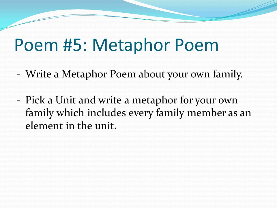 Poem #5: Metaphor Poem Write a Metaphor Poem about your own family.