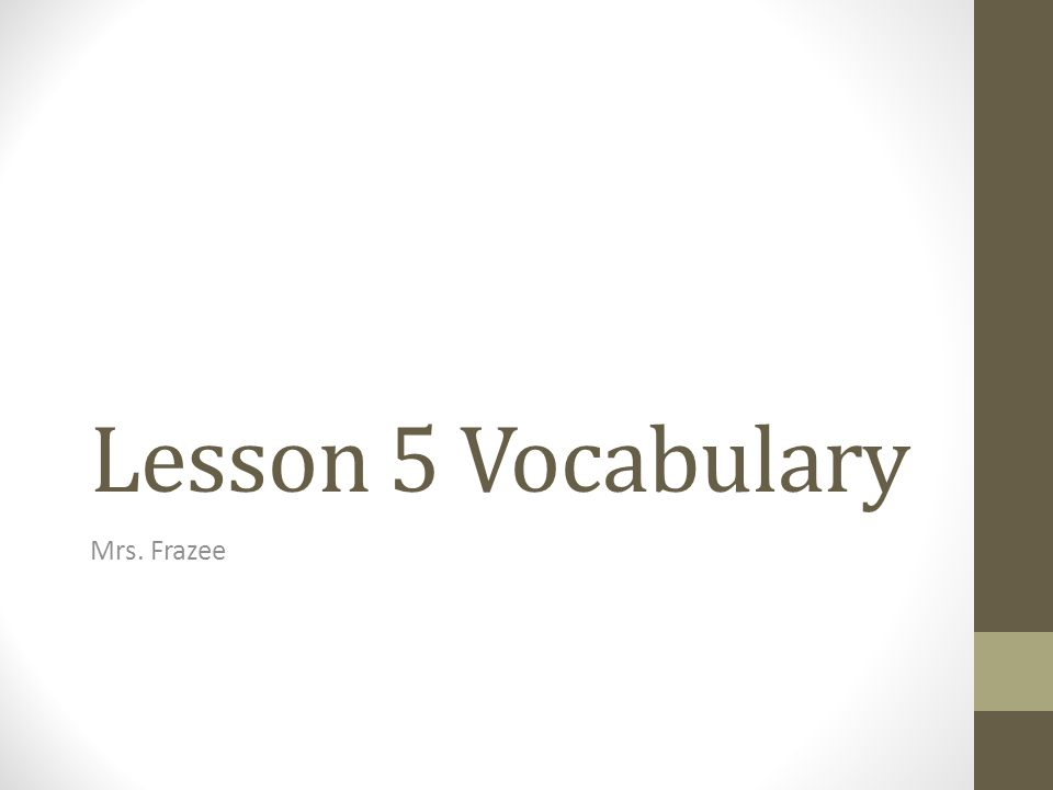 Lesson 5 Vocabulary Mrs. Frazee