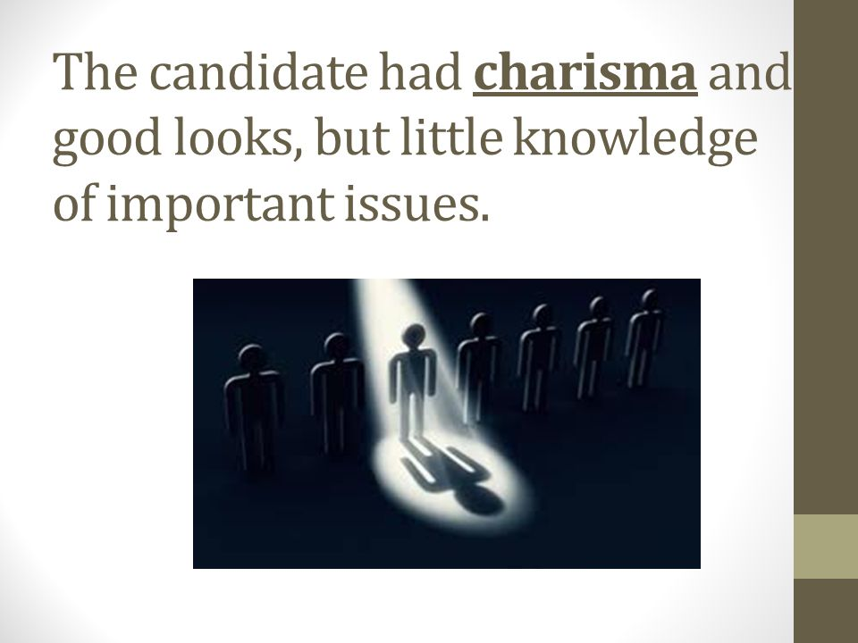 The candidate had charisma and good looks, but little knowledge of important issues.
