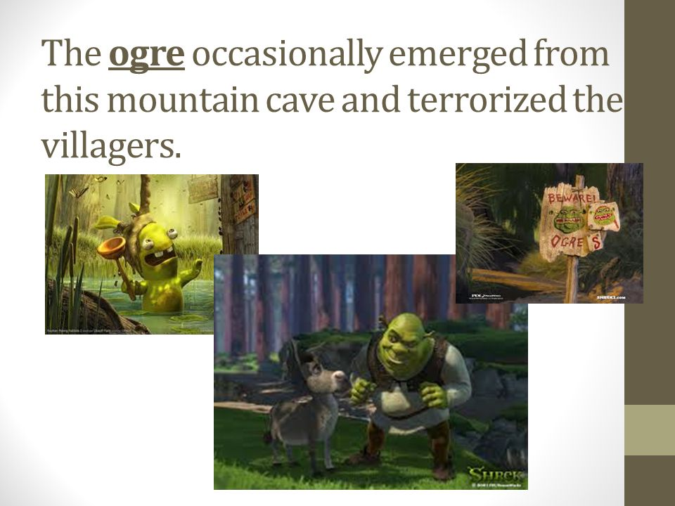The ogre occasionally emerged from this mountain cave and terrorized the villagers.