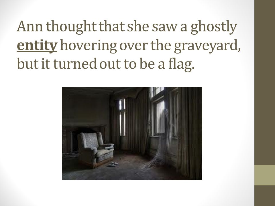Ann thought that she saw a ghostly entity hovering over the graveyard, but it turned out to be a flag.