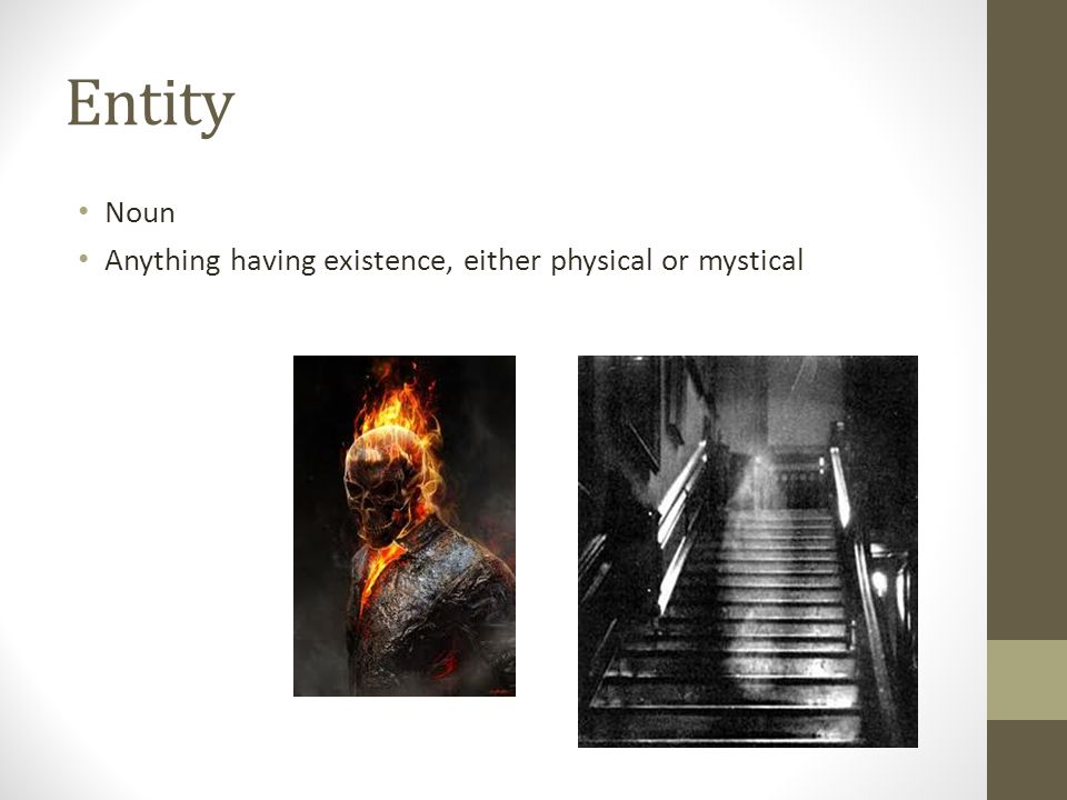 Entity Noun Anything having existence, either physical or mystical