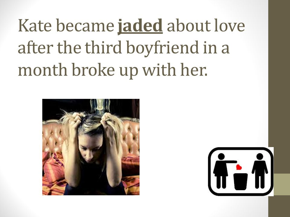 Kate became jaded about love after the third boyfriend in a month broke up with her.