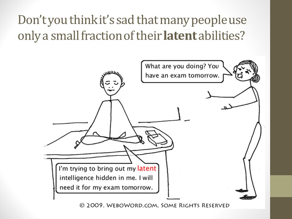 Don't you think it's sad that many people use only a small fraction of their latent abilities