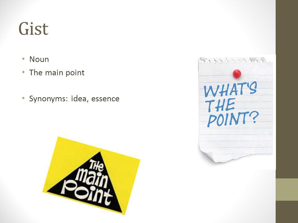 Gist Noun The main point Synonyms: idea, essence